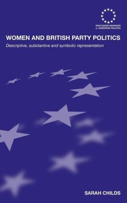 Women and British Party Politics: Descriptive, Substantive and Symbolic Representation