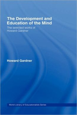 The Development and Education of the Mind: The Selected Works of Howard Gardner