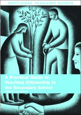 A Practicial Guide to Teaching Citizenship in the Secondary School