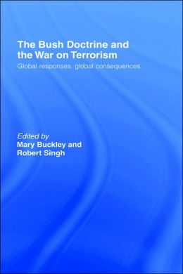 The Bush Doctrine and the War on Terrorism: Global Responses, Global Consequences