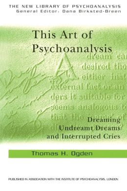 This Art of Psychoanalysis: Dreaming Undreamt Dreams and Interrupted Cries