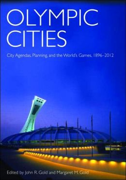 Olympic Cities: Urban Planning, City Agendas and the World's Games, 1896 to the Present