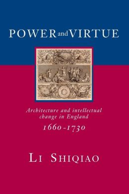 Power and Virtue: Architecture and Intellectual Change in England 1660-1730