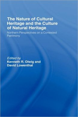 The Nature of Cultural Heritage, and the Culture of Natural Heritage