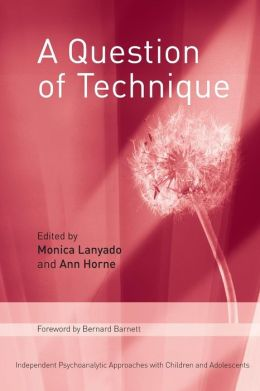 A Question of Technique: Independent Psychoanalytic Approaches with Children and Adolescents