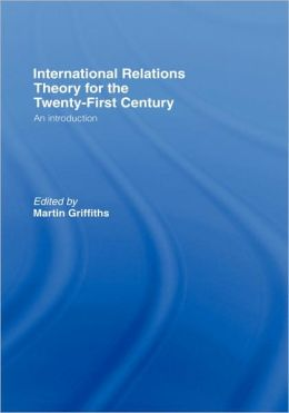 International Relations Theory for the Twenty-First Century: An Introduction