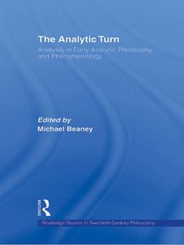 The Analytic Turn: Analysis in Early Analytic Philosophy and Phenomenology