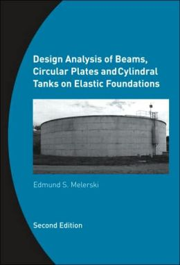 Design Analysis of Beams, Circular Plates and Cylindrical Tanks on Elastic Foundations: Including Software CD-ROM
