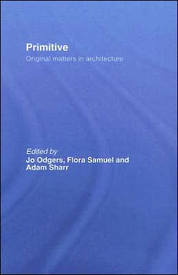 Primitive: Original Matters in Architecture