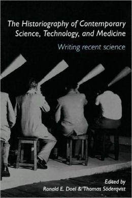The Historiography of Contemporary Science, Technology, and Medicine: Writing Recent Science