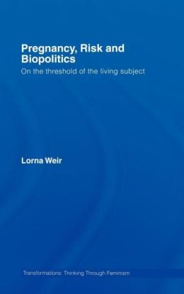Pregnancy, Risk and Biopolitics: On the Threshold of the Living Subject
