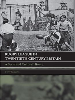 Rugby League Twentieth Century Britain: A Social and Cultural History
