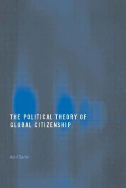 Political Theory Of Global Citizenship, The