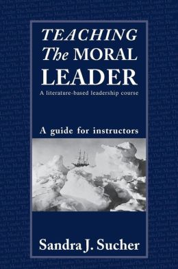 Teaching The Moral Leader: A Literature-Based Leadership Course: An Instructor's Manual