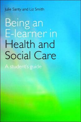 Being an E-learner in Health and Social Care: A Student's Guide