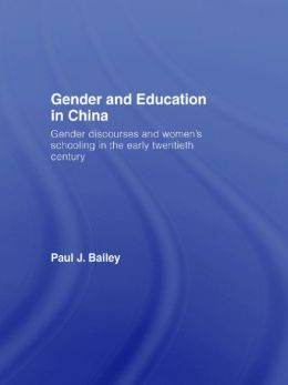 Gender and Education in China: Gender Discourses and Women's Schooling in the Early Twentieth Century