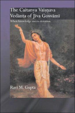 The Chaitanya Vaisnava Vedanta of Jiva Gosvami