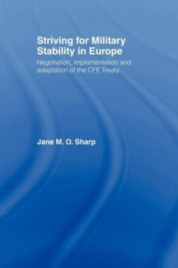 Striving for Military Stability in Europe: Negotiation, Implementation and Adaptation of the CFE Treaty