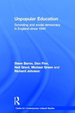 Unpopular Education: Schooling and Social Democracy in England Since 1944