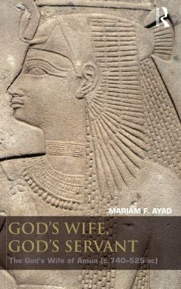 God's Wife, God's Servant: The god's wife of Amun