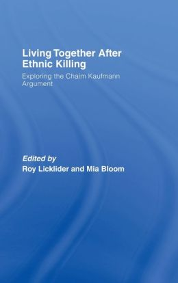 Living Together after Ethnic Killing: Exploring the Chaim Kaufmann Argument
