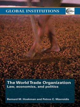 The World Trade Organization: Law, economics, and politics
