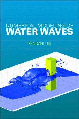 Numerical Modeling of Water Waves: An Introduction to Engineers and Scientists