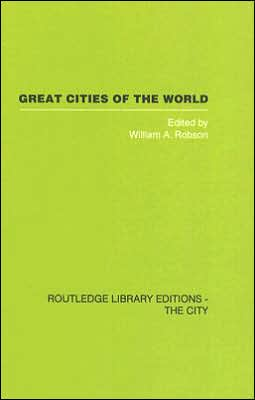 Great Cities of the World: Their Government, Politics and Planning