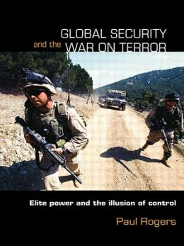 Global Security and the War on Terror: Elite Power and the Illusion of Control