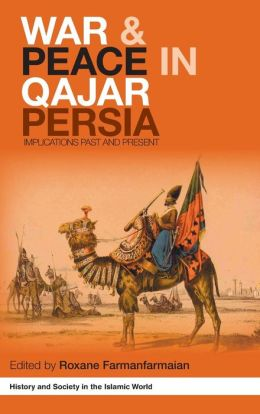 War and Peace in Qajar Persia: Implications Past and Present