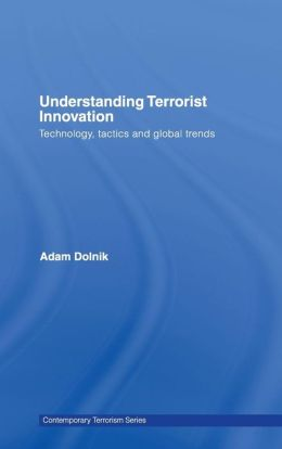 Understanding Terrorist Innovation: Technology, Tactics and Global Trends