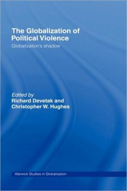 The Globalization of Political Violence: Globalization's Shadow