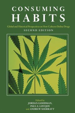 Consuming Habits: Global and Historical Perspectives on How Cultures Define Drugs