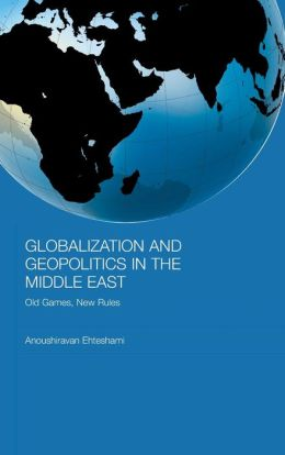 Globalization and Geopolitics in the Middle East: Old Games, New Rules
