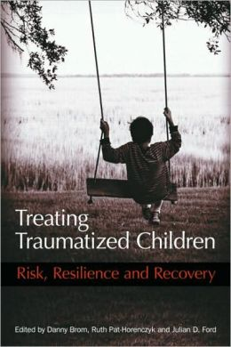Treating Traumatized Children: Risk, Resilience, and Recovery