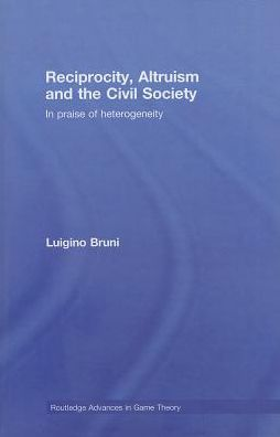Reciprocity, Altruism and the Civil Society: In Praise of Heterogeneity