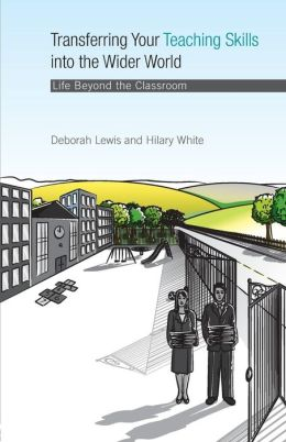 Transferring Your Teaching Skills into the Wider World: Life Beyond the Classroom