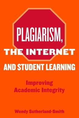 Plagiarism, the Internet, and Student Learning: Improving Academic Integrity