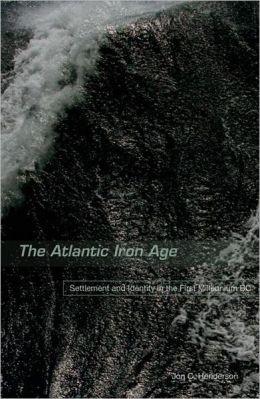 The Atlantic Iron Age: Settlement and Identity in the First Millennium BC