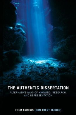 The Authentic Dissertation: Alternative Ways of Knowing, Research and Representation