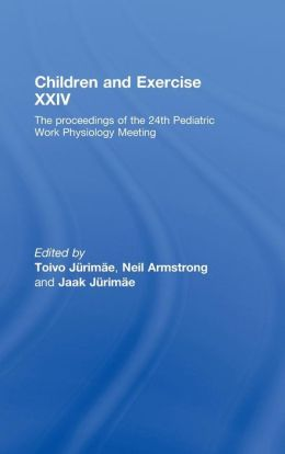 Children and Exercise XXIV: The Proceedings of the 24th Pediatric Work Physiology Meeting