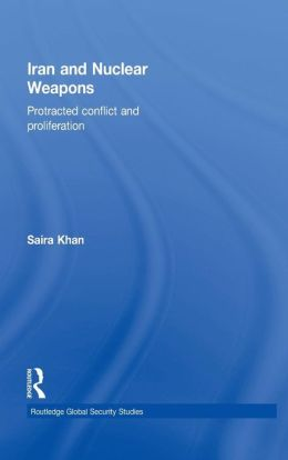 Iran and Nuclear Weapons: Protracted Conflict and Proliferation