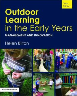 Outdoor Learning in the Foundation Stage and Beyond 3Ed