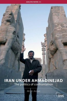 Iran under Ahmadinejad: The Politics of Confrontation