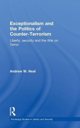 Exceptionalism and the War on Terror: The Politics of Liberty and Security after 9/11