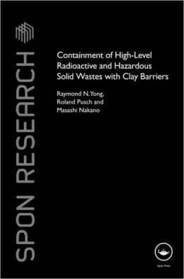 Containment of Radioactive and Hazardous Solid Wastes with Clay Barriers