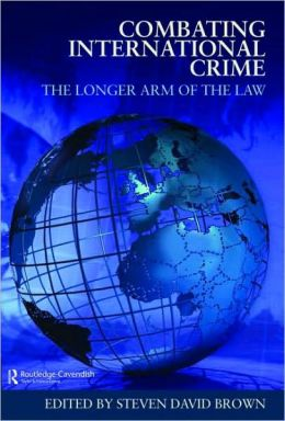 Combating International Crime: The Longer Arm of the Law