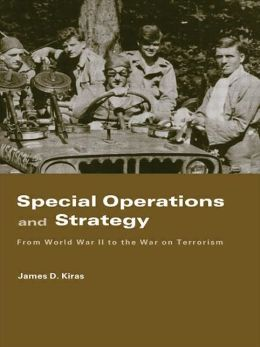 Special Operations and Strategy: From World War II to the War on Terrorism