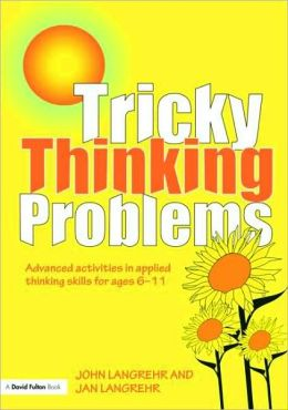 Tricky Thinking Problems: Advanced Activities in Applied Thinking Skills for Ages 6-11