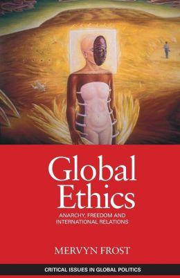 Global Ethics: Anarchy, Freedom & International Relations